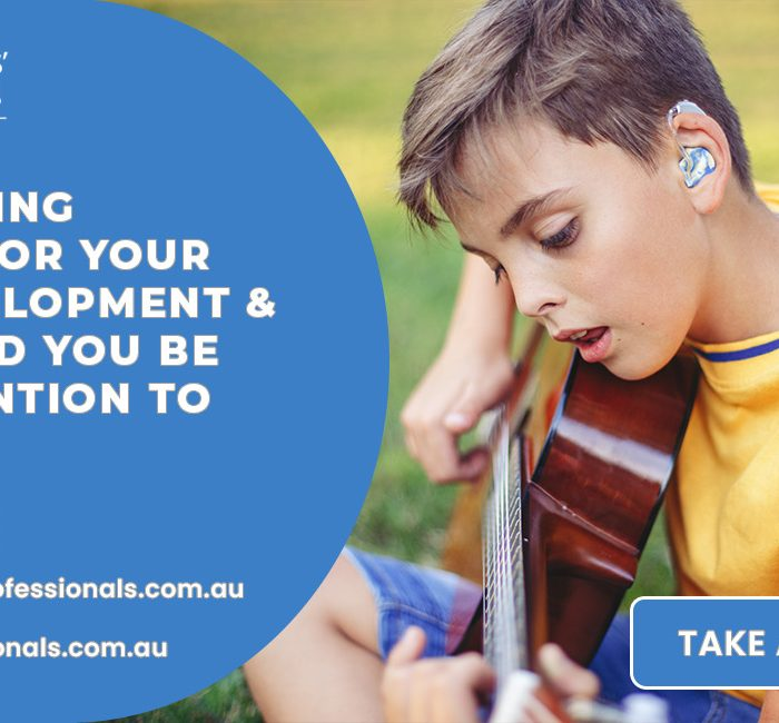 Why Is Hearing Important For Your Child's Development And What Should You Be Paying Attention To